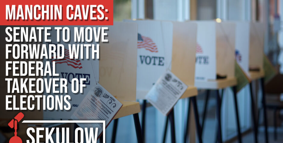Manchin Caves: Senate to Move Forward With Federal Takeover of Elections